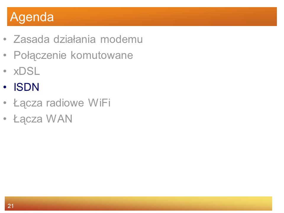 21 Agenda Zasada działania modemu Połączenie komutowane xDSL ISDN Łącza radiowe WiFi Łącza WAN