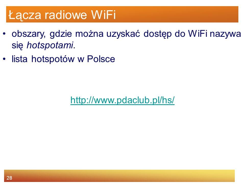 28 Łącza radiowe WiFi obszary, gdzie można uzyskać dostęp do WiFi nazywa się hotspotami. lista hotspotów w Polsce http://www.pdaclub.pl/hs/