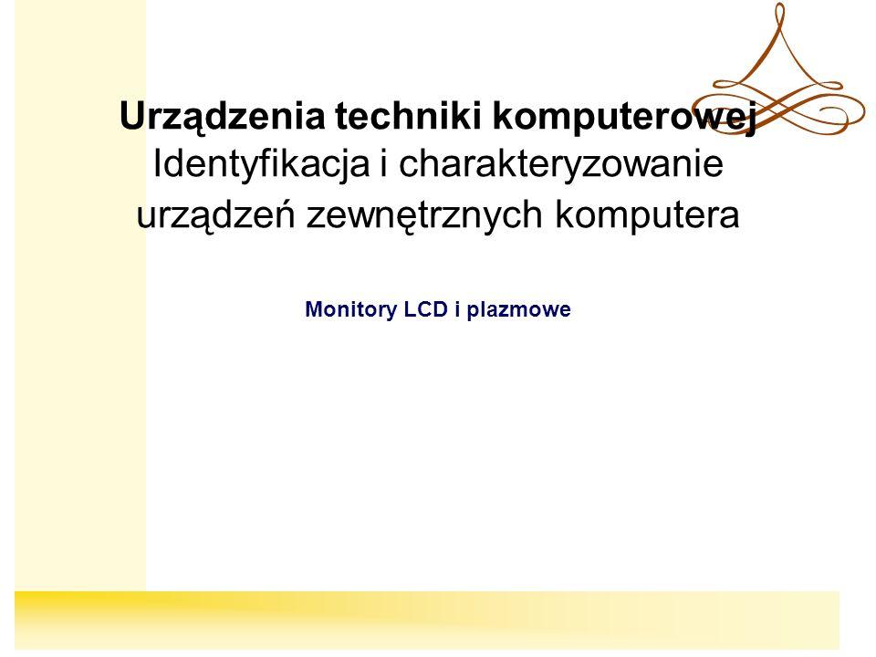 Urządzenia techniki komputerowej Identyfikacja i charakteryzowanie urządzeń zewnętrznych komputera Monitory LCD i plazmowe