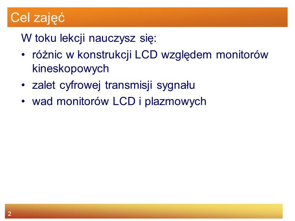 2 Cel zajęć W toku lekcji nauczysz się: różnic w konstrukcji LCD względem monitorów kineskopowych zalet cyfrowej transmisji sygnału wad monitorów LCD i plazmowych