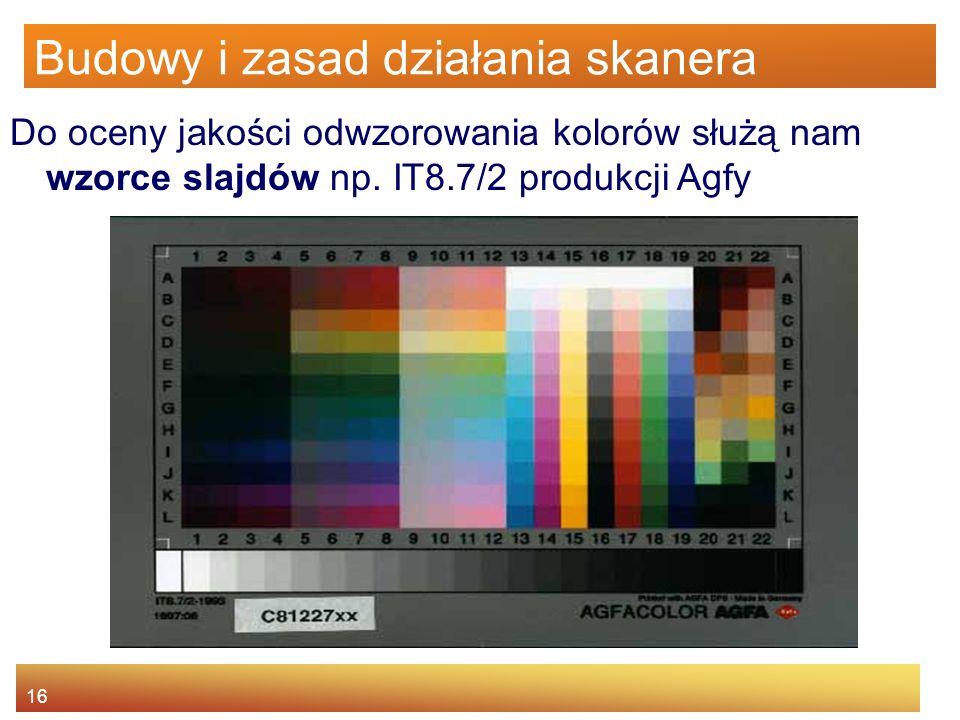 16 Budowy i zasad działania skanera Do oceny jakości odwzorowania kolorów służą nam wzorce slajdów np.