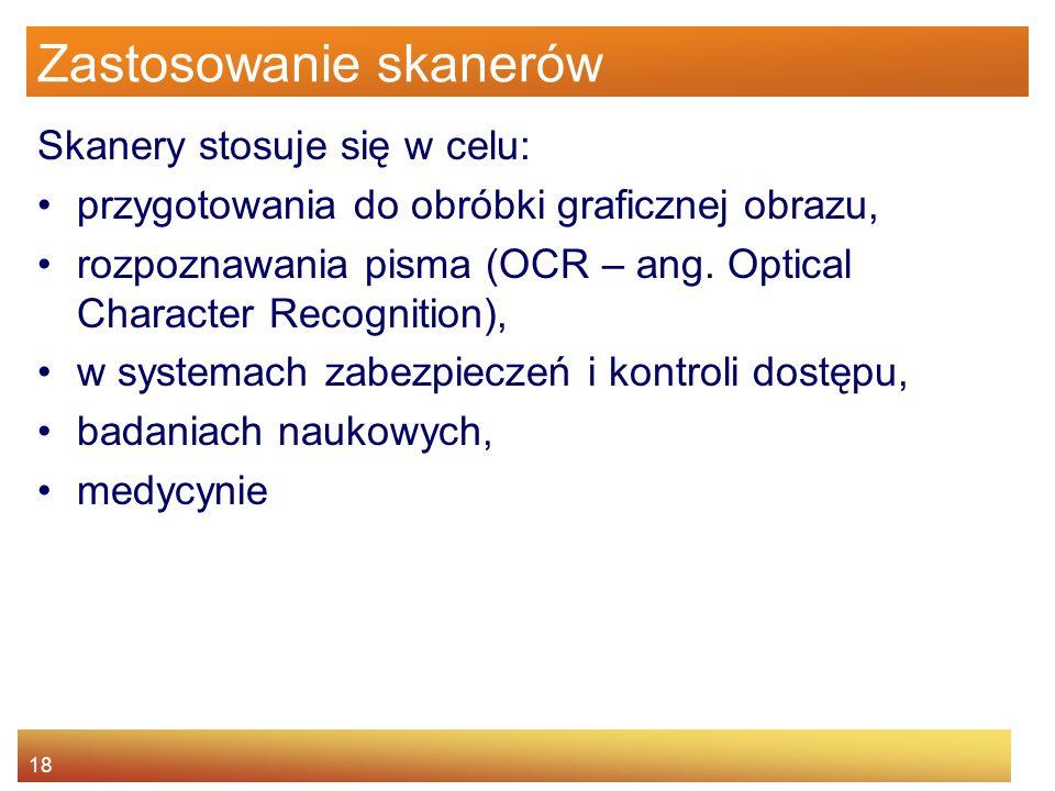 18 Zastosowanie skanerów Skanery stosuje się w celu: przygotowania do obróbki graficznej obrazu, rozpoznawania pisma (OCR – ang.