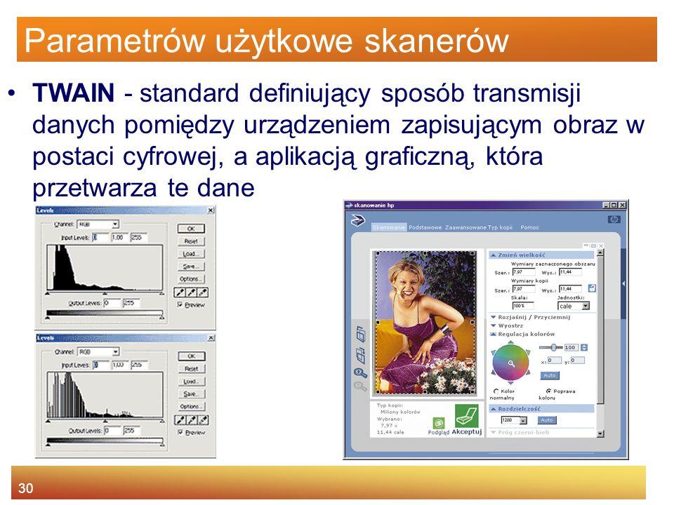 30 Parametrów użytkowe skanerów TWAIN - standard definiujący sposób transmisji danych pomiędzy urządzeniem zapisującym obraz w postaci cyfrowej, a aplikacją graficzną, która przetwarza te dane
