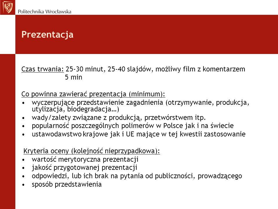 Czas trwania: 25-30 minut, 25-40 slajdów, możliwy film z komentarzem 5 min Co powinna zawierać prezentacja (minimum): wyczerpujące przedstawienie zaga