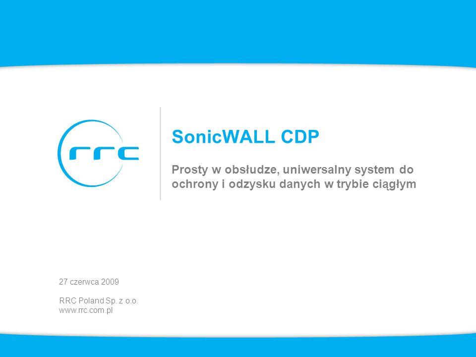 SonicWALL CDP Prosty w obsłudze, uniwersalny system do ochrony i odzysku danych w trybie ciągłym 27 czerwca 2009 RRC Poland Sp.
