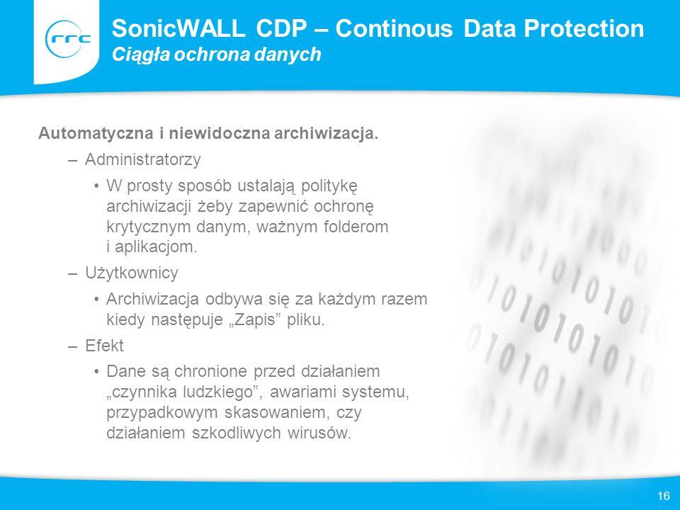 16 SonicWALL CDP – Continous Data Protection Ciągła ochrona danych Automatyczna i niewidoczna archiwizacja.