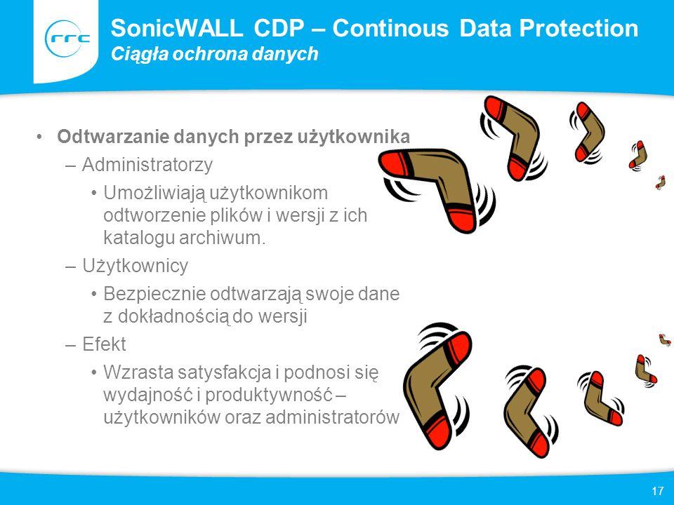 17 SonicWALL CDP – Continous Data Protection Ciągła ochrona danych Odtwarzanie danych przez użytkownika –Administratorzy Umożliwiają użytkownikom odtworzenie plików i wersji z ich katalogu archiwum.