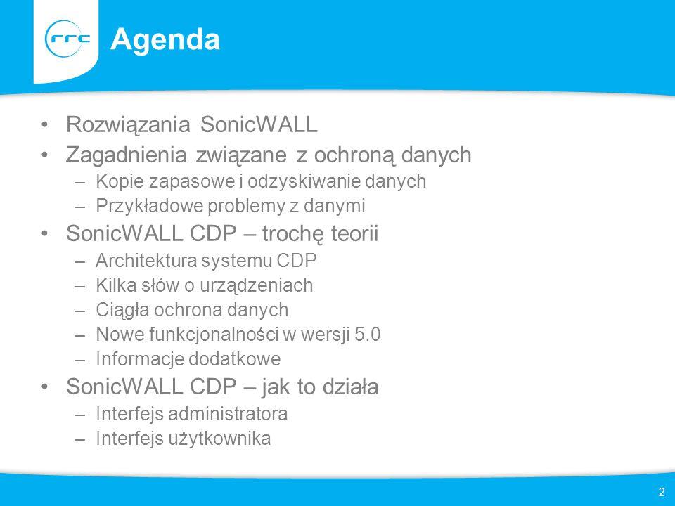 2 Agenda Rozwiązania SonicWALL Zagadnienia związane z ochroną danych –Kopie zapasowe i odzyskiwanie danych –Przykładowe problemy z danymi SonicWALL CDP – trochę teorii –Architektura systemu CDP –Kilka słów o urządzeniach –Ciągła ochrona danych –Nowe funkcjonalności w wersji 5.0 –Informacje dodatkowe SonicWALL CDP – jak to działa –Interfejs administratora –Interfejs użytkownika