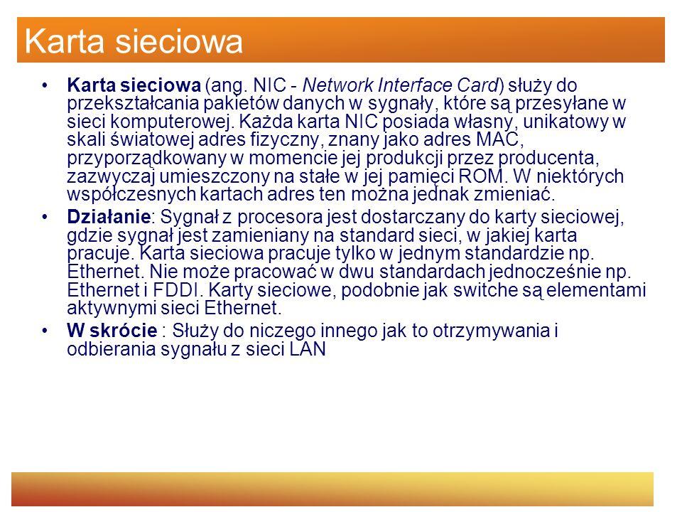 Karta sieciowa Karta sieciowa (ang. NIC - Network Interface Card) służy do przekształcania pakietów danych w sygnały, które są przesyłane w sieci komp