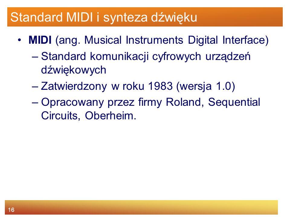 16 Standard MIDI i synteza dźwięku MIDI (ang. Musical Instruments Digital Interface) –Standard komunikacji cyfrowych urządzeń dźwiękowych –Zatwierdzon