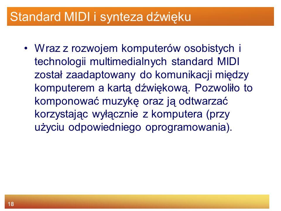 18 Standard MIDI i synteza dźwięku Wraz z rozwojem komputerów osobistych i technologii multimedialnych standard MIDI został zaadaptowany do komunikacj