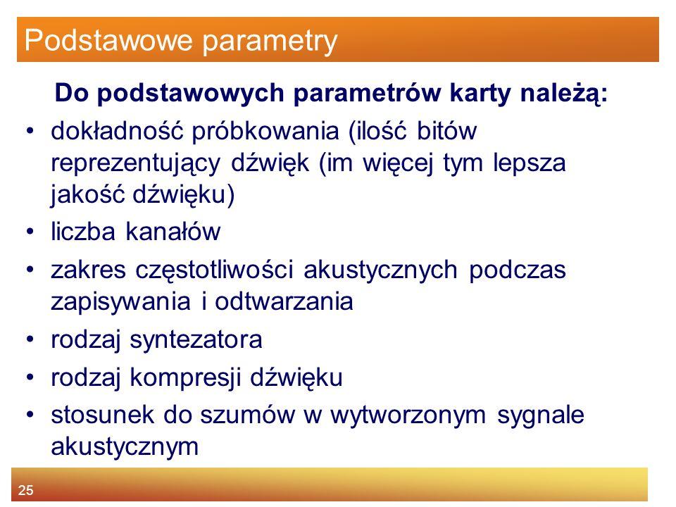 25 Podstawowe parametry Do podstawowych parametrów karty należą: dokładność próbkowania (ilość bitów reprezentujący dźwięk (im więcej tym lepsza jakoś