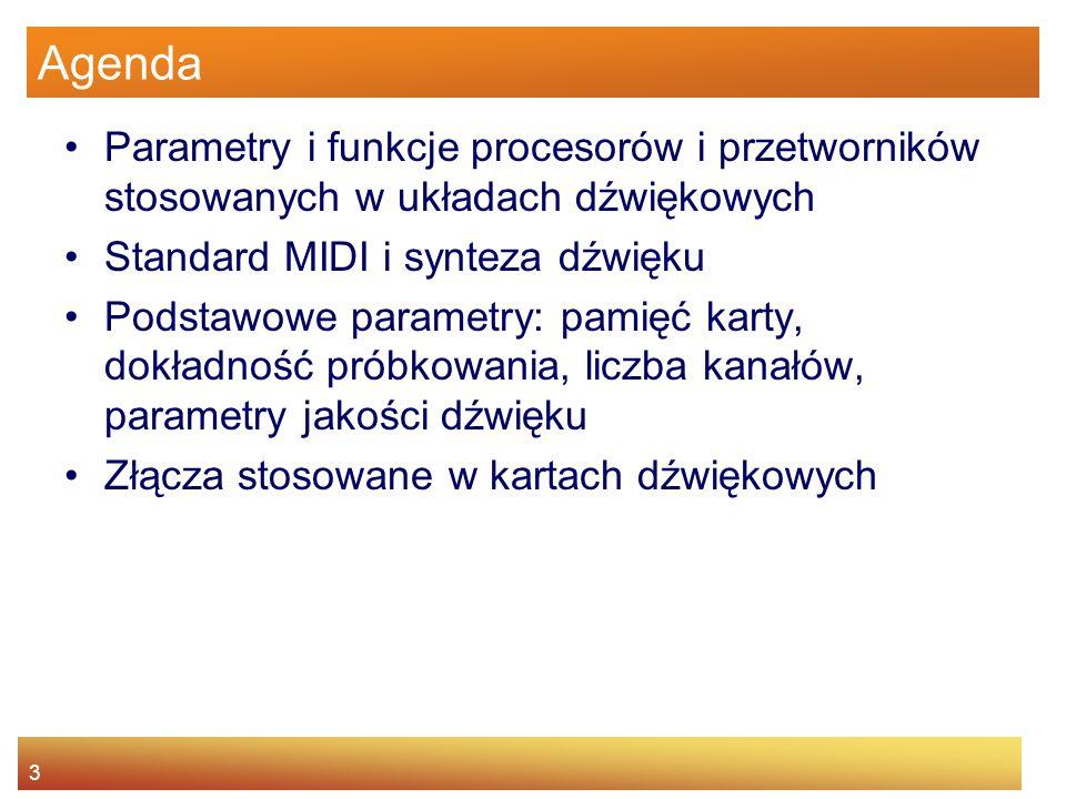 3 Agenda Parametry i funkcje procesorów i przetworników stosowanych w układach dźwiękowych Standard MIDI i synteza dźwięku Podstawowe parametry: pamię