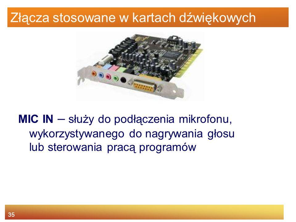 35 Złącza stosowane w kartach dźwiękowych MIC IN – służy do podłączenia mikrofonu, wykorzystywanego do nagrywania głosu lub sterowania pracą programów