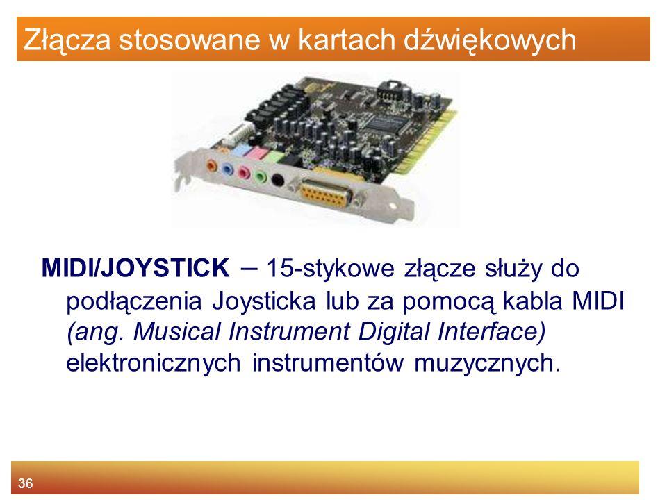 36 Złącza stosowane w kartach dźwiękowych MIDI/JOYSTICK – 15-stykowe złącze służy do podłączenia Joysticka lub za pomocą kabla MIDI (ang. Musical Inst