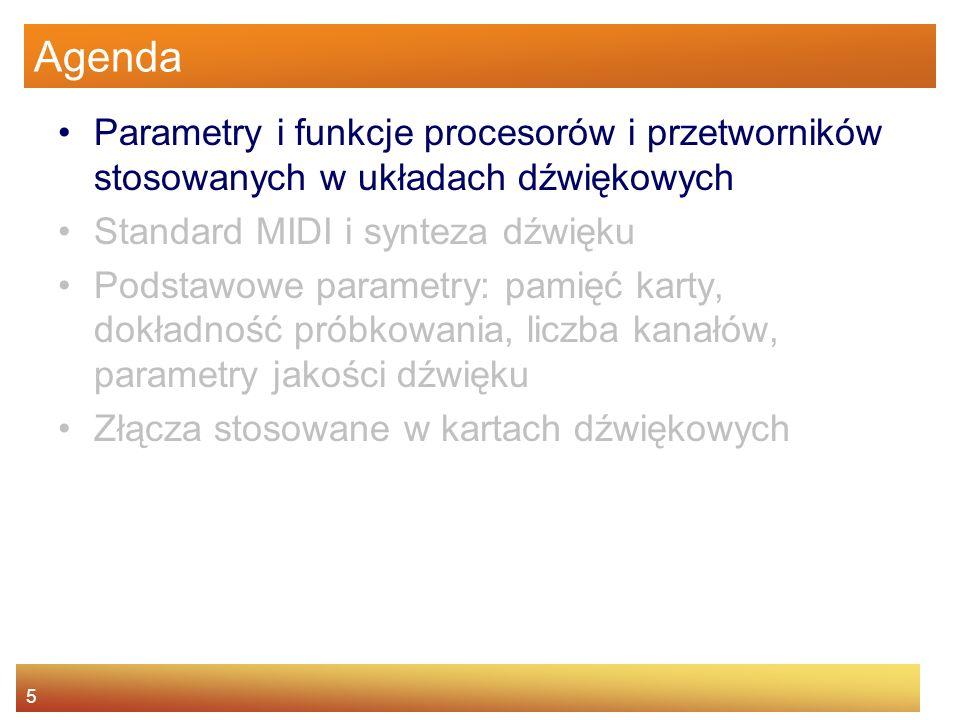 5 Agenda Parametry i funkcje procesorów i przetworników stosowanych w układach dźwiękowych Standard MIDI i synteza dźwięku Podstawowe parametry: pamię