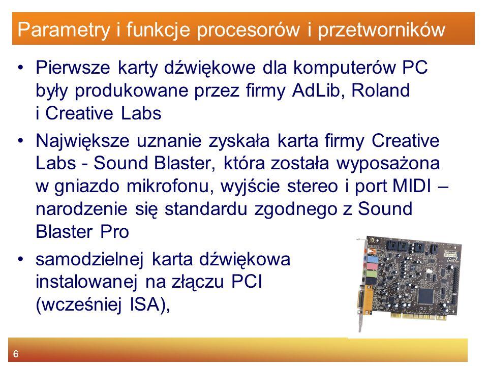 6 Parametry i funkcje procesorów i przetworników Pierwsze karty dźwiękowe dla komputerów PC były produkowane przez firmy AdLib, Roland i Creative Labs