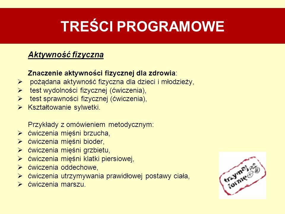 Aktywność fizyczna Znaczenie aktywności fizycznej dla zdrowia: pożądana aktywność fizyczna dla dzieci i młodzieży, test wydolności fizycznej (ćwiczeni