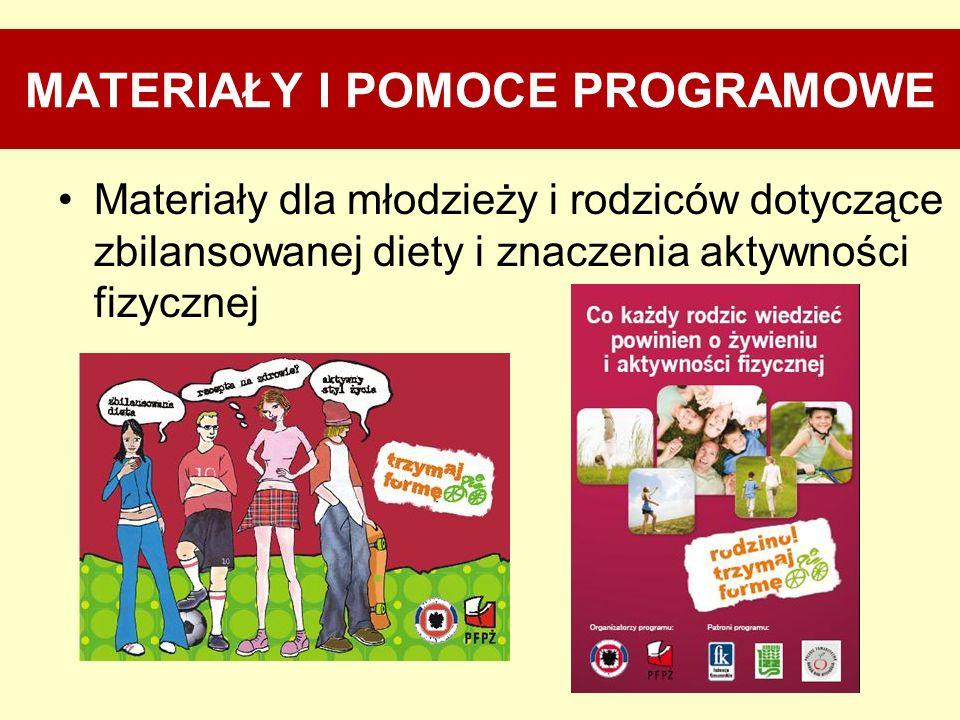 MATERIAŁY I POMOCE PROGRAMOWE Materiały dla młodzieży i rodziców dotyczące zbilansowanej diety i znaczenia aktywności fizycznej