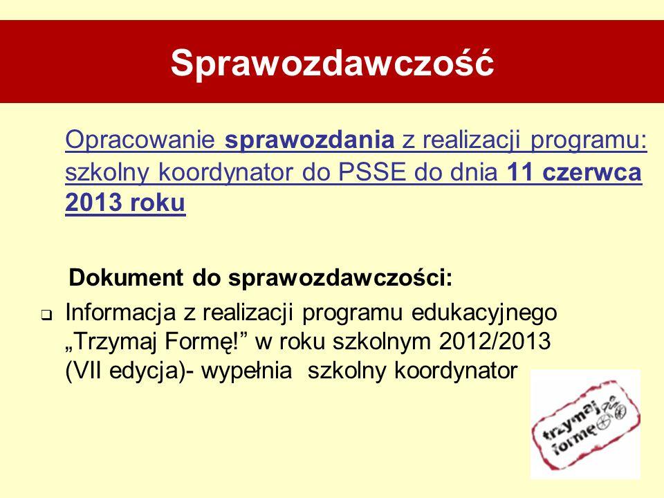Sprawozdawczość Opracowanie sprawozdania z realizacji programu: szkolny koordynator do PSSE do dnia 11 czerwca 2013 roku Dokument do sprawozdawczości: