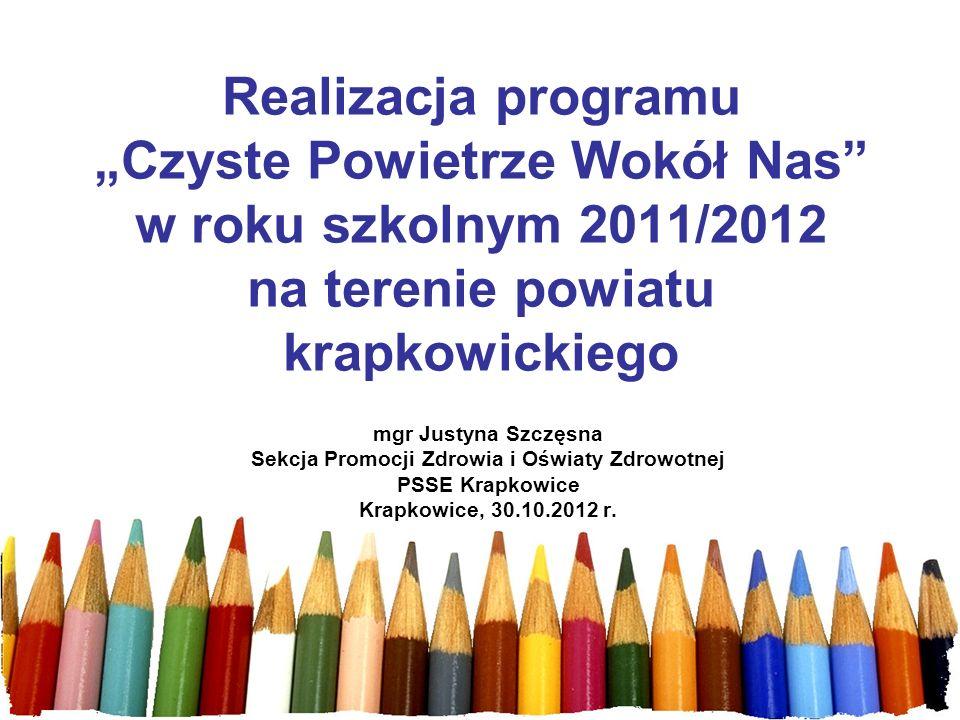 Realizacja programu Czyste Powietrze Wokół Nas w roku szkolnym 2011/2012 na terenie powiatu krapkowickiego mgr Justyna Szczęsna Sekcja Promocji Zdrowi
