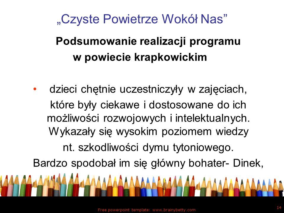 Free powerpoint template: www.brainybetty.com 14 Czyste Powietrze Wokół Nas Podsumowanie realizacji programu w powiecie krapkowickim dzieci chętnie uc