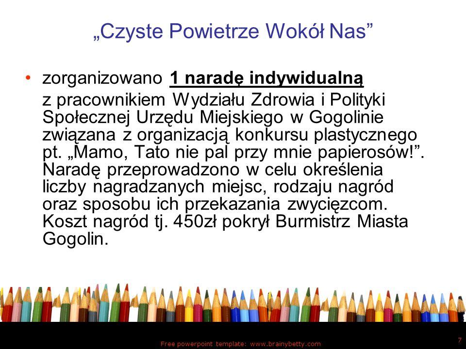 Free powerpoint template: www.brainybetty.com 7 Czyste Powietrze Wokół Nas zorganizowano 1 naradę indywidualną z pracownikiem Wydziału Zdrowia i Polit