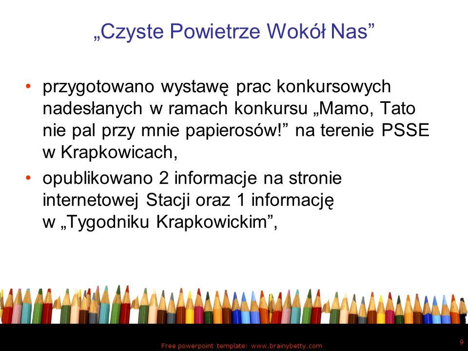 Free powerpoint template: www.brainybetty.com 9 Czyste Powietrze Wokół Nas przygotowano wystawę prac konkursowych nadesłanych w ramach konkursu Mamo,
