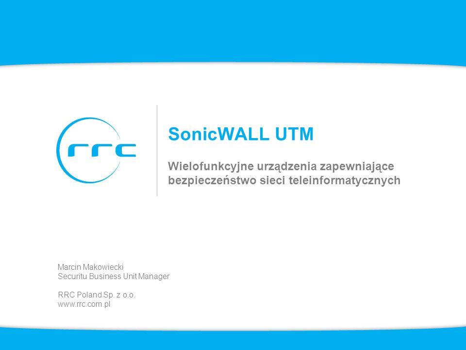SonicWALL UTM Wielofunkcyjne urządzenia zapewniające bezpieczeństwo sieci teleinformatycznych Marcin Makowiecki Securitu Business Unit Manager RRC Pol
