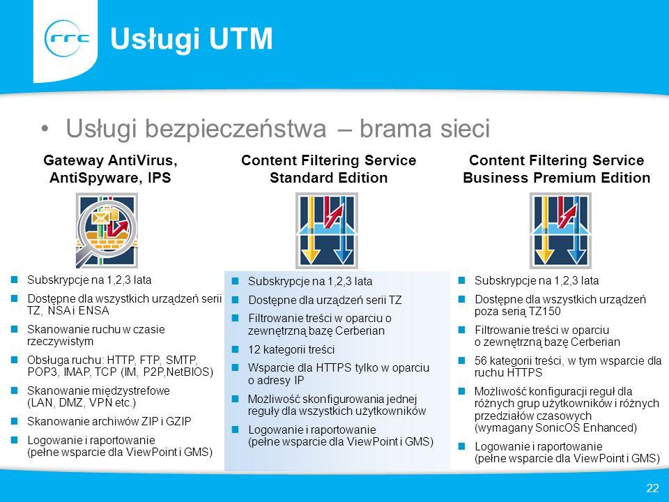 22 Usługi UTM Usługi bezpieczeństwa – brama sieci Subskrypcje na 1,2,3 lata Dostępne dla wszystkich urządzeń serii TZ, NSA i ENSA Skanowanie ruchu w c