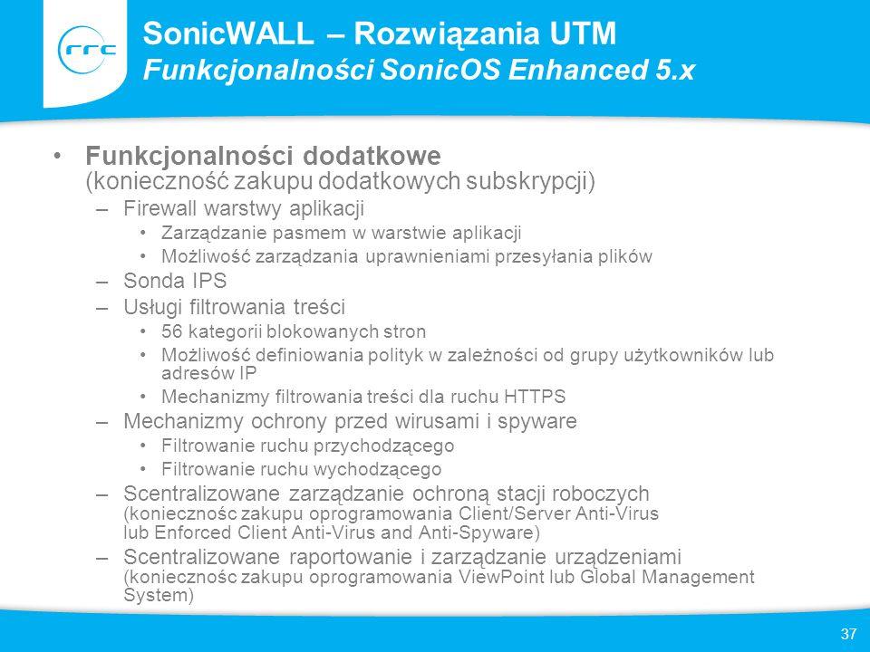 37 SonicWALL – Rozwiązania UTM Funkcjonalności SonicOS Enhanced 5.x Funkcjonalności dodatkowe (konieczność zakupu dodatkowych subskrypcji) –Firewall w