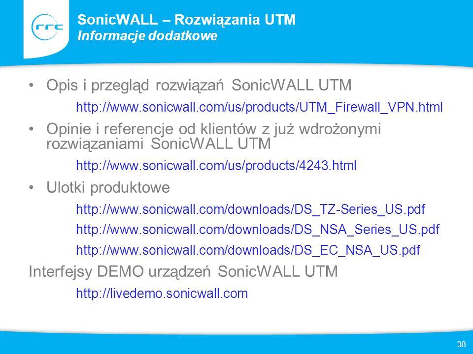 38 SonicWALL – Rozwiązania UTM Informacje dodatkowe Opis i przegląd rozwiązań SonicWALL UTM http://www.sonicwall.com/us/products/UTM_Firewall_VPN.html