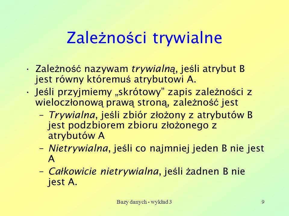 Bazy danych - wykład 340 U ż ywa si ę tak ż e wy ż szych postaci normalnych (czwartej, pi ą tej i szóstej), ale nie b ę d ą one omawiane na tym wyk ł adzie.