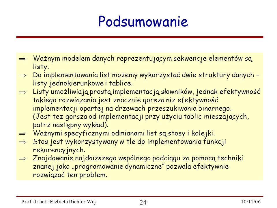 10/11/06 24 Prof. dr hab. Elżbieta Richter-Wąs Podsumowanie Ważnym modelem danych reprezentującym sekwencje elementów są listy. Do implementowania lis