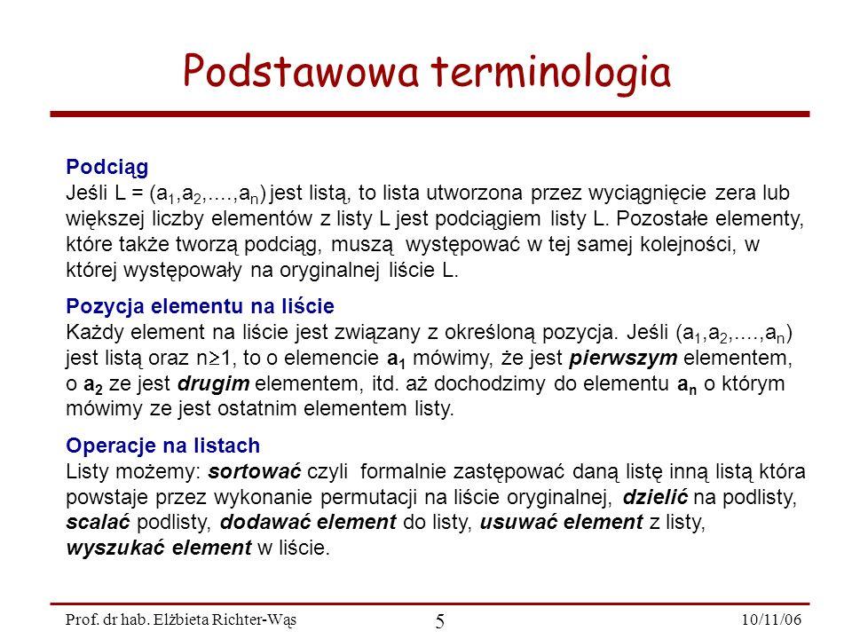 10/11/06 5 Prof. dr hab. Elżbieta Richter-Wąs Podciąg Jeśli L = (a 1,a 2,....,a n ) jest listą, to lista utworzona przez wyciągnięcie zera lub większe