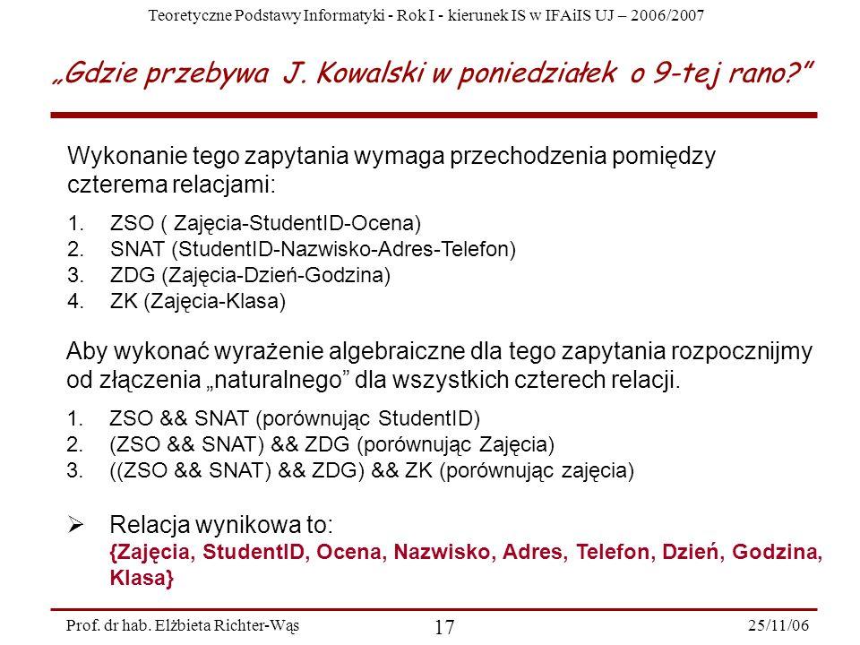 Teoretyczne Podstawy Informatyki - Rok I - kierunek IS w IFAiIS UJ – 2006/2007 25/11/06 17 Prof.