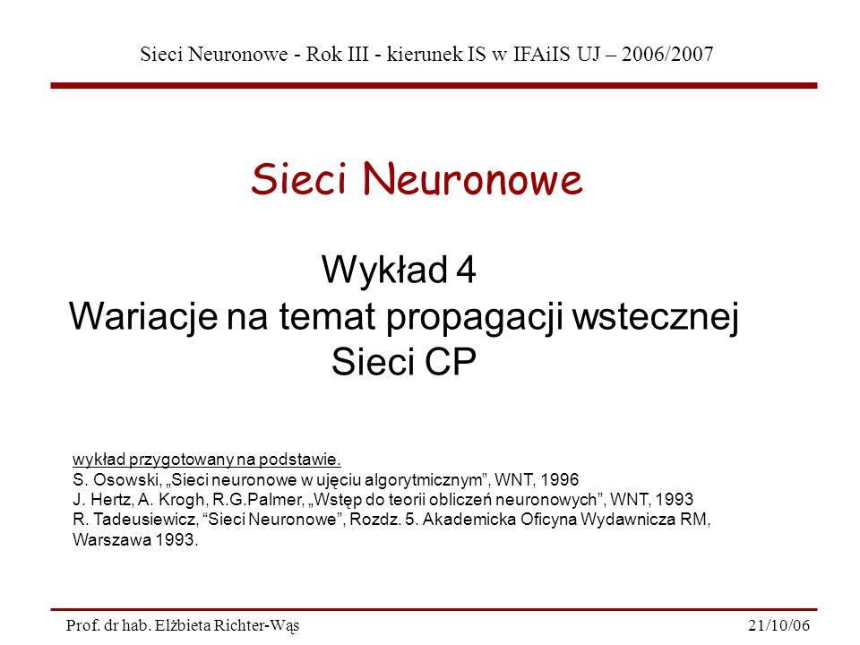 Sieci Neuronowe - Rok III - kierunek IS w IFAiIS UJ – 2006/2007 21/10/06Prof. dr hab. Elżbieta Richter-Wąs Wykład 4 Wariacje na temat propagacji wstec