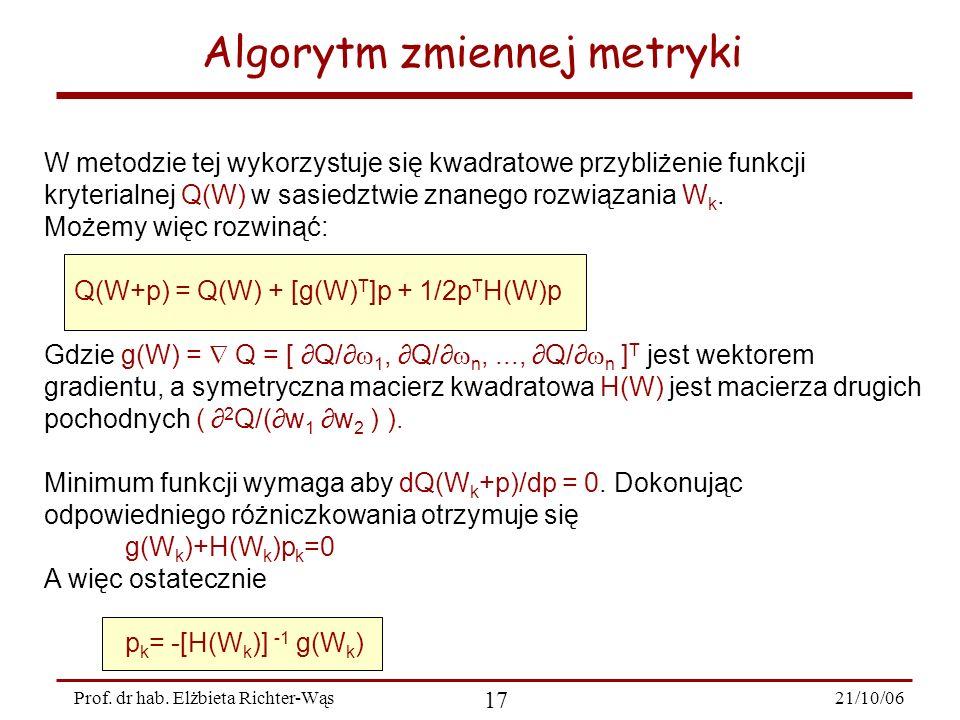 21/10/06 17 Prof. dr hab. Elżbieta Richter-Wąs Algorytm zmiennej metryki W metodzie tej wykorzystuje się kwadratowe przybliżenie funkcji kryterialnej