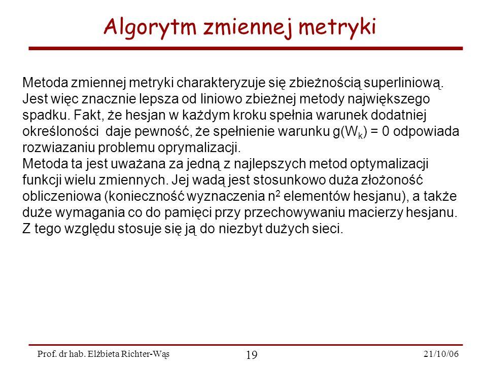 21/10/06 19 Prof. dr hab. Elżbieta Richter-Wąs Algorytm zmiennej metryki Metoda zmiennej metryki charakteryzuje się zbieżnością superliniową. Jest wię