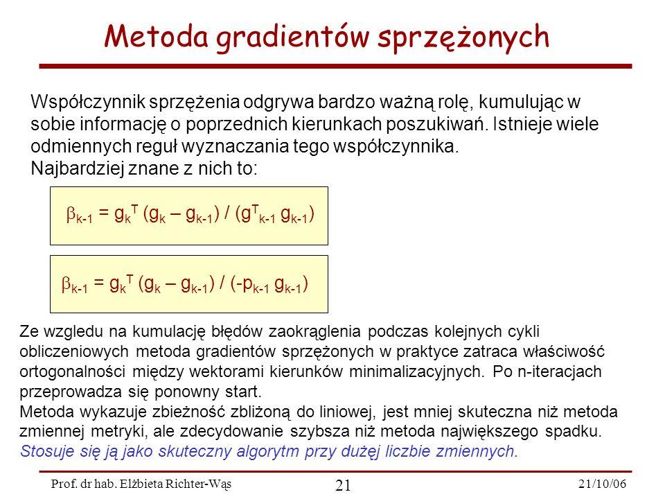 21/10/06 21 Prof. dr hab. Elżbieta Richter-Wąs Metoda gradientów sprzężonych Współczynnik sprzężenia odgrywa bardzo ważną rolę, kumulując w sobie info
