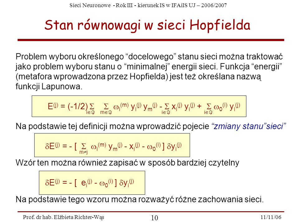 Sieci Neuronowe - Rok III - kierunek IS w IFAiIS UJ – 2006/2007 11/11/06 10 Prof. dr hab. Elżbieta Richter-Wąs Stan równowagi w sieci Hopfielda Proble