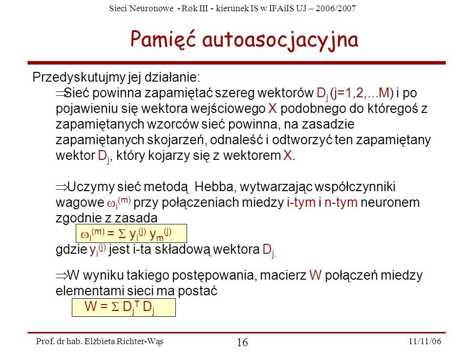 Sieci Neuronowe - Rok III - kierunek IS w IFAiIS UJ – 2006/2007 11/11/06 16 Prof. dr hab. Elżbieta Richter-Wąs Pamięć autoasocjacyjna Przedyskutujmy j