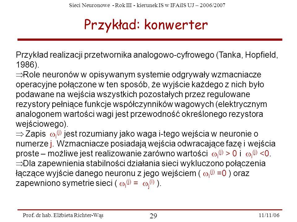 Sieci Neuronowe - Rok III - kierunek IS w IFAiIS UJ – 2006/2007 11/11/06 29 Prof. dr hab. Elżbieta Richter-Wąs Przykład: konwerter Przykład realizacji