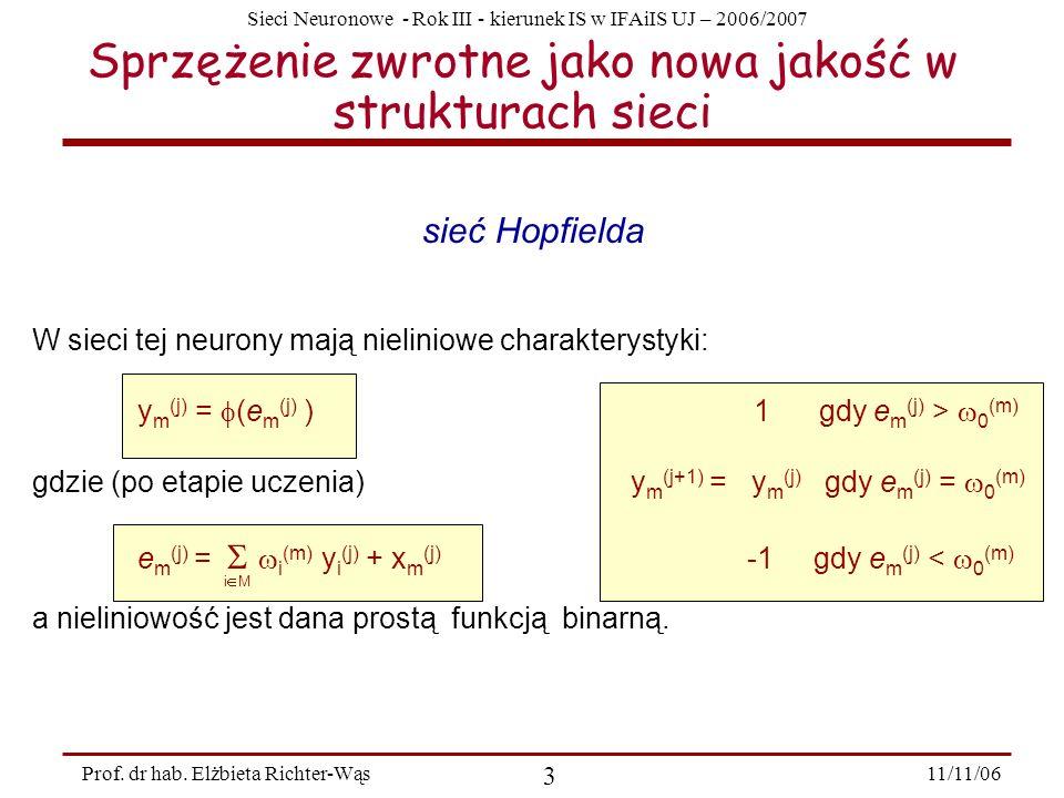 Sieci Neuronowe - Rok III - kierunek IS w IFAiIS UJ – 2006/2007 11/11/06 3 Prof. dr hab. Elżbieta Richter-Wąs Sprzężenie zwrotne jako nowa jakość w st