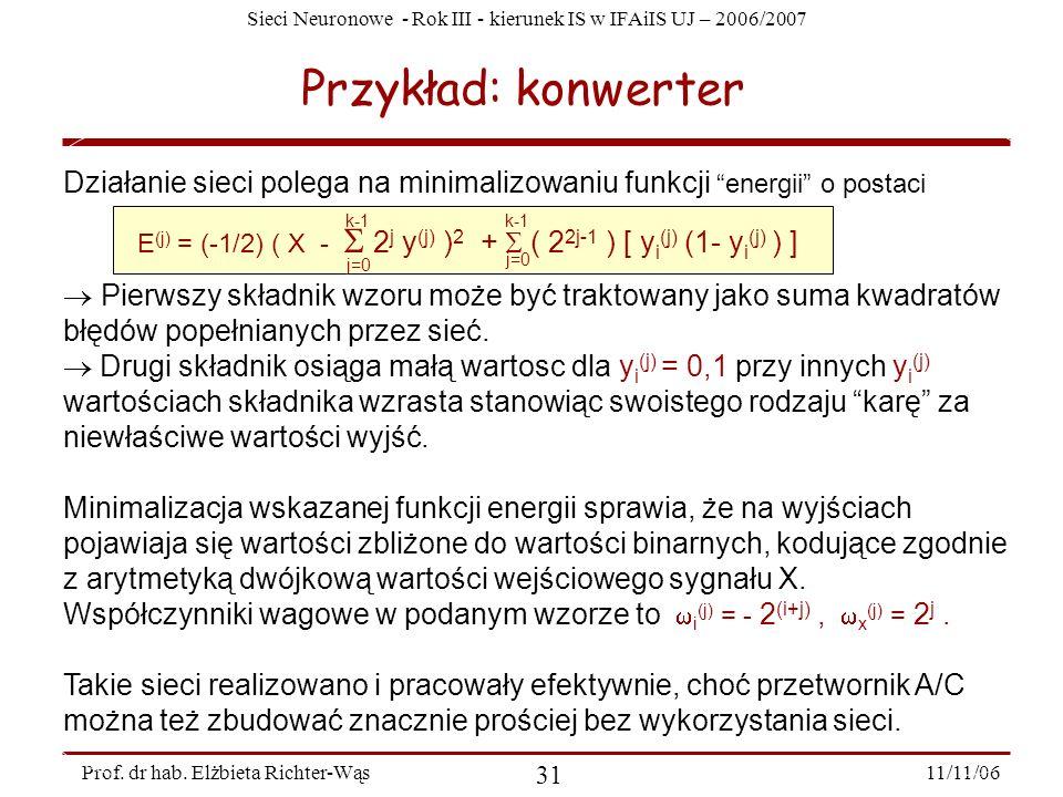 Sieci Neuronowe - Rok III - kierunek IS w IFAiIS UJ – 2006/2007 11/11/06 31 Prof. dr hab. Elżbieta Richter-Wąs Przykład: konwerter Działanie sieci pol