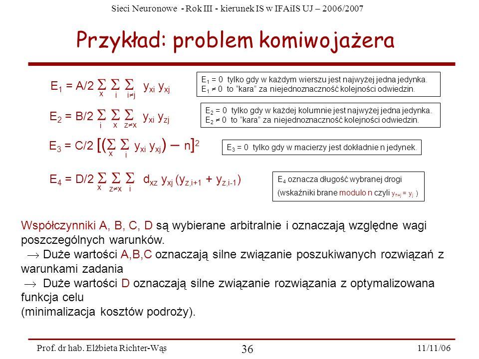 Sieci Neuronowe - Rok III - kierunek IS w IFAiIS UJ – 2006/2007 11/11/06 36 Prof. dr hab. Elżbieta Richter-Wąs Przykład: problem komiwojażera x i i j