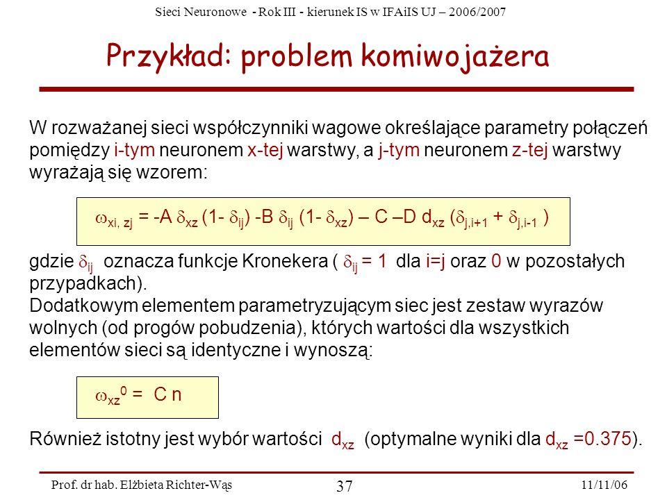 Sieci Neuronowe - Rok III - kierunek IS w IFAiIS UJ – 2006/2007 11/11/06 37 Prof. dr hab. Elżbieta Richter-Wąs Przykład: problem komiwojażera W rozważ
