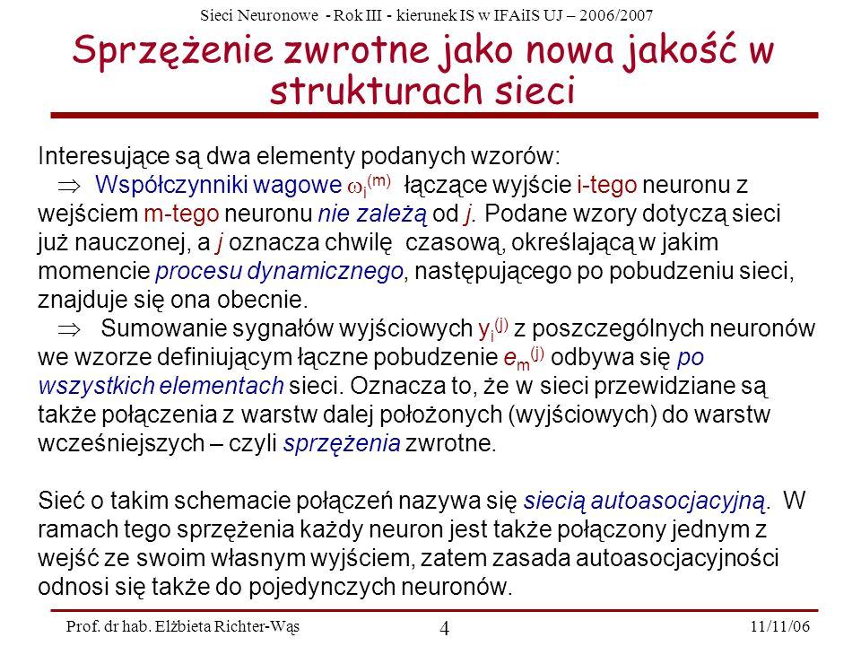 Sieci Neuronowe - Rok III - kierunek IS w IFAiIS UJ – 2006/2007 11/11/06 4 Prof. dr hab. Elżbieta Richter-Wąs Sprzężenie zwrotne jako nowa jakość w st