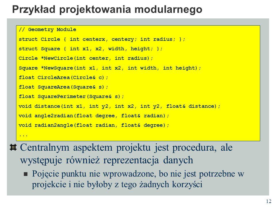 12 Centralnym aspektem projektu jest procedura, ale występuje również reprezentacja danych Pojęcie punktu nie wprowadzone, bo nie jest potrzebne w pro