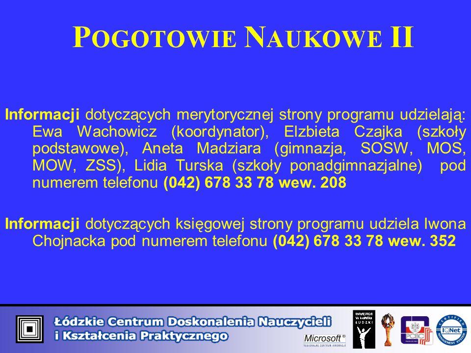 Informacji dotyczących merytorycznej strony programu udzielają: Ewa Wachowicz (koordynator), Elzbieta Czajka (szkoły podstawowe), Aneta Madziara (gimnazja, SOSW, MOS, MOW, ZSS), Lidia Turska (szkoły ponadgimnazjalne) pod numerem telefonu (042) 678 33 78 wew.